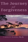 The Journey of Forgiveness: Fulfilling the Healing Process Cover Image