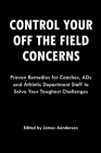 Control Your Off the Field Concerns: Proven Remedies for Coaches, ADs, and Athletic Department Staff to Solve Your Toughest Challenges Cover Image