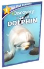 Discovery All Star Readers: I am a Dolphin Level 1 (Discovery Leveled Readers) Cover Image