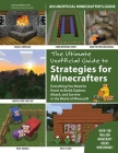The Ultimate Unofficial Guide to Strategies for Minecrafters: Everything You Need to Know to Build, Explore, Attack, and Survive in the World of Minecraft Cover Image