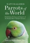 Naturalized Parrots of the World: Distribution, Ecology, and Impacts of the World's Most Colorful Colonizers Cover Image
