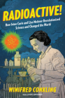 Radioactive!: How Irène Curie and Lise Meitner Revolutionized Science and Changed the World Cover Image