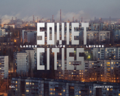 Soviet Cities: Labour, Life & Leisure Cover Image