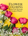 Flower Coloring Book: For Seniors In Large Print Cover Image