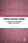 Iranian National Cinema: The Interaction of Policy, Genre, Funding and Reception (Iranian Studies) Cover Image