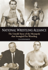 National Wrestling Alliance: The Untold Story of the Monopoly That Strangled Pro Wrestling Cover Image