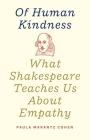 Of Human Kindness: What Shakespeare Teaches Us About Empathy Cover Image