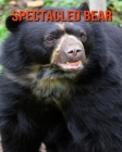 Spectacled Bear: Fun Facts & Cool Pictures Cover Image