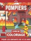 Pompiers Livre De Coloriage Pour Les Enfants De 4 À 8 Ans: Camions de pompiers coloriage pour filles et garçons. Un excellent cadeau pour les enfants Cover Image