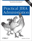Practical Jira Administration: Using Jira Effectively: Beyond the Documentation Cover Image
