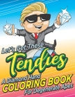Let's Get These Tendies!: A Diamond Hand Coloring Book For Degenerate Apes, Funny Stock Market YOLO To The Moon Gift For Traders, Investors & Ba Cover Image