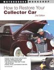 How to Restore Your Collector Car: 2nd Edition (Motorbooks Workshop) Cover Image