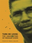 Turn Me Loose: The Unghosting of Medgar Evers Cover Image