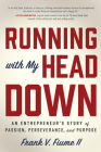Running with My Head Down: An Entrepreneur's Story of Passion, Perseverance, and Purpose Cover Image