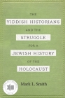 The Yiddish Historians and the Struggle for a Jewish History of the Holocaust Cover Image