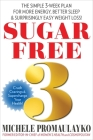 Sugar Free 3: The Simple 3-Week Plan for More Energy, Better Sleep & Surprisingly Easy Weight Loss! Cover Image