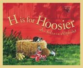 H Is for Hoosier: An Indiana Alphabet (Discover America State by State) Cover Image