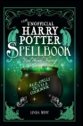 The Unofficial Harry Potter Spell Book: All 200 Spells From the Books and Movies, Cookbook and Guide to Doing Real Spells in the Muggle World Cover Image
