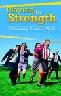 Playing to Strength: Leveraging Gender at Work Cover Image