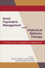 Good Psychiatric Management and Dialectical Behavior Therapy: A Clinician's Guide to Integration and Stepped Care Cover Image
