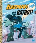 Batbot! (DC Batman) (Little Golden Book) Cover Image