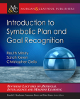 Introduction to Symbolic Plan and Goal Recognition (Synthesis Lectures on Artificial Intelligence and Machine Le) Cover Image