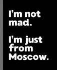 I'm not mad. I'm just from Moscow.: A Fun Composition Book for a Native Moscow, ID Resident and Sports Fan Cover Image