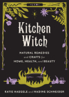 Kitchen Witch: Natural Remedies and Crafts for Home, Health, and Beauty (Good Life) Cover Image