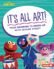 It's All Art!: From Drawing to Dress-Up with Sesame Street (R) Cover Image