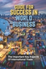 Guide For Success In World Business: The Important Key Aspects Of International Trade: Fresh Perspectives Cover Image