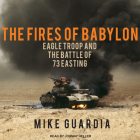 The Fires of Babylon: Eagle Troop and the Battle of 73 Easting Cover Image