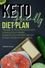 Keto-Friendly Diet Plan: The Guide to Help You to Ensure You Are Eating Nutrient Rich-Foods While Eliminating Calories-Dense Foods That Hold No Cover Image