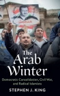 The Arab Winter: Democratic Consolidation, Civil War, and Radical Islamists Cover Image