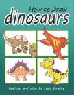 How to Draw Dinosaurs: Beginner and Step by Step Drawing for Age 5 and Up Cover Image