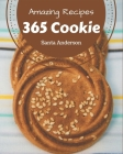 365 Amazing Cookie Recipes: An One-of-a-kind Cookie Cookbook Cover Image