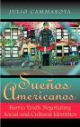 Sueños Americanos: Barrio Youth Negotiating Social and Cultural Identities Cover Image