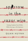 Sparrow in the Razor Wire: Finding Freedom from Within While Serving a Life Sentence Cover Image
