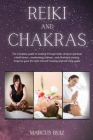 Reiki and Chakras: The complete guide to healing through Reiki, achieve spiritual mindfulness, awakening chakras, and eliminate anxiety. Cover Image
