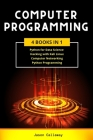 Computer Programming: 4 Books in 1: Data Science, Hacking with Kali Linux, Computer Networking for Beginners, Python Programming. Coding Lan Cover Image