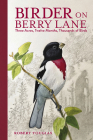 Birder on Berry Lane: Three Acres, Twelve Months, Thousands of Birds Cover Image