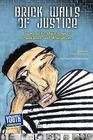 Brick Walls of Justice: Teens Write about Crime, Punishment, and Alternatives Cover Image