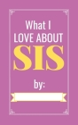 I Love about You, Sister: Fill in the Love Book Fill-in-the-Blank Gift Journal Cover Image