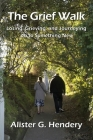 The Grief Walk: Losing, Grieving, and Journeying on to Something New Cover Image