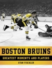 Boston Bruins: Greatest Moments and Players Cover Image