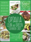 Optavia Lean And Green Cookbook 2021: An Exhaustive Optavia Diet Book With 300+ Lean And Green Recipes To Lose Weight By Harnessing The Power Of