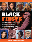 Black Firsts: 500 Years of Trailblazing Achievements and Ground-Breaking Events Cover Image