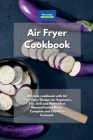 Air Fryer Cookbook: Ultimate cookbook with Air Fryer Oven Recipes for Beginners. Fry, Grill and Roast Most Wanted Family Meals. Complete a Cover Image