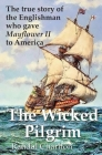 The Wicked Pilgrim: The True Story of the Englishman Who Gave Mayflower II to America Cover Image