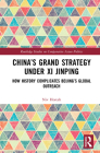 China's Grand Strategy Under XI Jinping: How History Complicates Beijing's Global Outreach (Routledge Studies on Comparative Asian Politics) Cover Image
