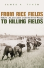 From Rice Fields to Killing Fields: Nature, Life, and Labor Under the Khmer Rouge (Syracuse Studies in Geography) Cover Image